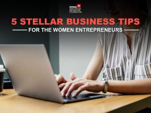 5 Stellar Business Tips for the Women Entrepreneurs